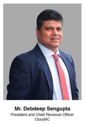 Mr. Debdeep Sengupta, President and Chief Revenue Officer, Cloud4C
